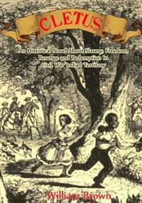 Cletus: An Historical Novel about Slavery, Freedom, Revenge and Redemption in Civil War Indian Territory