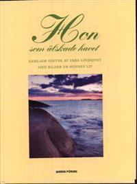 Hon som älskade havet : samlade dikter av Ebba Lindqvist med bilder ur hennes liv