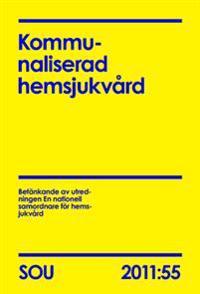 Kommunaliserad hemsjukvård : betänkande (SOU 2011:55)