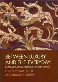 Between Luxury and the Everyday: Decorative Arts in Eighteenth-Century Fran