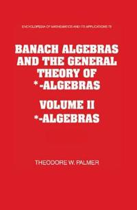 Encyclopedia of Mathematics and its Applications Banach Algebras and the General Theory of *-Algebras 2 Part Paperback Set: Series Number 79