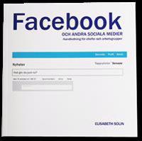 Facebook och andra sociala medier : handledning för chefer och arbetsgrupper