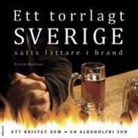 Ett torrlagt Sverige sätts lättare i brand :  ett kristet hem - en alkoholfri zon