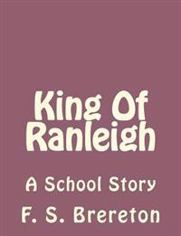 King of Ranleigh: A School Story