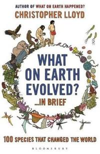What on earth evolved? ... in brief - 100 species that have changed the wor