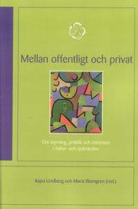 Mellan offentligt och privat : om styrning, praktik och intressen i hälso- och sjukvården