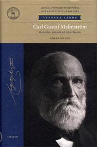 Carl Gustaf Malmström : historiker, statsråd, riksarkivarie