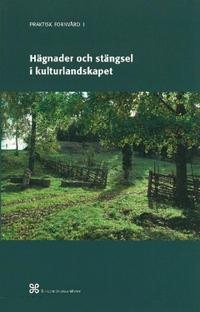 Hägnader och stängsel i kulturlandskapet : Historik och arbetsbeskrivning över äldre och modernt hägnadsarbete