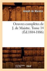 Oeuvres Compl�tes de J. de Maistre. Tome 14 (�d.1884-1886)
