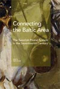 Connecting the Baltic area : the Swedish postal system in the seventeenth century
