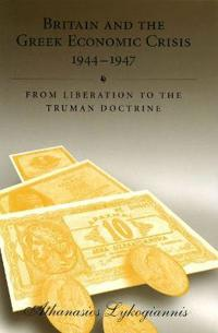 Britain and the Greek Economic Crisis, 1944-1947