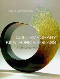 Contemporary Kiln-Formed Glass: A World Survey