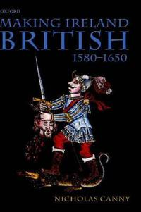 Making Ireland British, 1580-1650