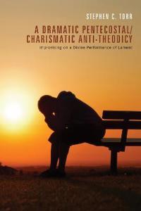 A Dramatic Pentecostal / Charismatic Anti-Theodicy