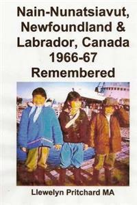 Nain-Nunatsiavut, Newfoundland & Labrador, Canada 1966-67: Remembered