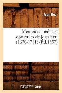 Memoires Inedits Et Opuscules de Jean Rou (1638-1711) (Ed.1857)