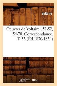 Oeuvres de Voltaire; 51-52, 54-70. Correspondance. T. 53 (Ed.1830-1834)