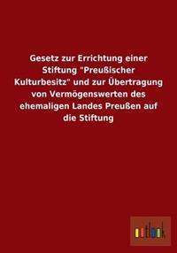 """Gesetz Zur Errichtung Einer Stiftung """"Preuischer Kulturbesitz"""" Und Zur Ubertragung Von Vermogenswerten Des Ehemaligen Landes Preuen Auf Die Stiftung"""
