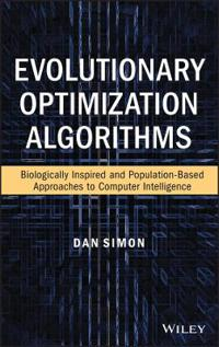 Evolutionary Optimization Algorithms: Biologically Inspired and Population-Based Approaches to Computer Intelligence