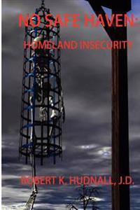 No Safe Haven: Homeland Insecurity