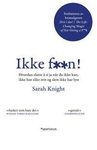 Ikke faen!; hvordan slutte å si ja når du ikke kan, ikke bør eller rett og slett ikke har lyst - Sarah Knight pdf epub