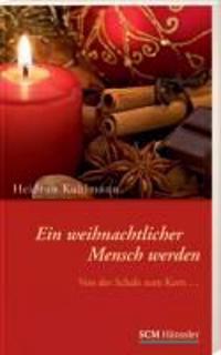 Kuhlmann, H: Ein weihnachtlicher Mensch werden