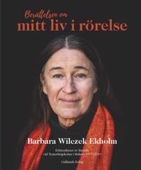 Berättelsen om mitt liv i rörelse : erfarenheter av lärande vid Teaterhögskolan - Barbara Wilczek Ekholm pdf epub