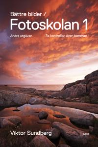 Bättre bilder - fotoskolan. 1 : Viktor Sundberg lär dig ta kontrollen över kameran
