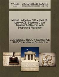 Moose Lodge No. 107 V. Irvis (K. Leroy) U.S. Supreme Court Transcript of Record with Supporting Pleadings