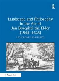 Landscape and Philosophy in the Art of Jan Brueghel the Elder 1568-1625