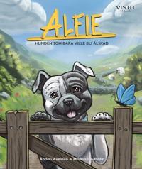 Alfie : hunden som bara ville bli älskad - Anders Axelsson, Markus Lindholm pdf epub