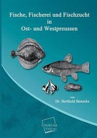 Fische, Fischerei Und Fischzucht in Ost- Und Westpreussen