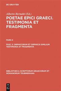 Orphicorum Et Orphicis Similium Testimonia Et Fragmenta