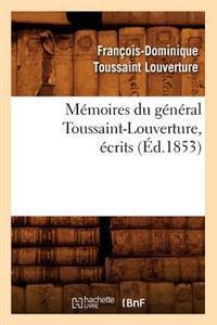 M�moires Du G�n�ral Toussaint-Louverture, �crits (�d.1853)