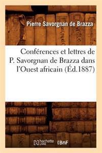Conf�rences Et Lettres de P. Savorgnan de Brazza Dans l'Ouest Africain (�d.1887)