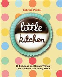 Little Kitchen: 40 Delicious and Simple Things That Children Can Really Make