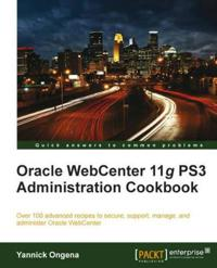 Oracle WebCenter 11g PS3 Administration Cookbook