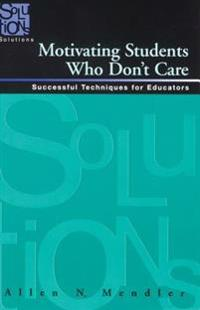 Motivating Students Who Don't Care: Successful Techniques for Educators