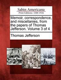 Memoir, Correspondence, and Miscellanies, from the Papers of Thomas Jefferson. Volume 3 of 4