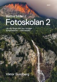 Bättre bilder - fotoskolan. 2 : Viktor Sundberg lär dig fånga rätt ljus i snygga kompositioner - med känsla!