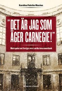 Det är jag som äger Carnegie! : maktspelet om Sveriges mest anrika investmentbank