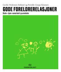 Gode foreldrerelasjoner - Cecilie Pedersen Dalland, Pernille Grepp Knutsen | Ridgeroadrun.org