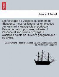 Les Voyages de Vespuce Au Compte de L'Espagne