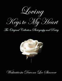 Loving Keys to My Heart: Poetry and Photography