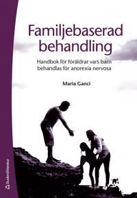 Familjebaserad behandling : handbok för föräldrar vars barn behandlas för anorexia nervosa - Maria Ganci pdf epub