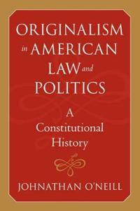 Originalism in American Law and Politics