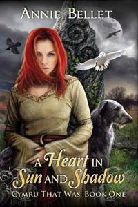 A Heart in Sun and Shadow: Chwedl: Book One