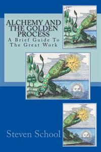 Alchemy and the Golden Process: A Brief Guide to the Great Work