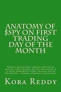 Anatomy of $Spy on First Trading Day of the Month: Various Quantified Trading Strategies Around First Trading Day of the Month