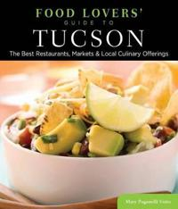 Food Lovers' Guide to Tucson